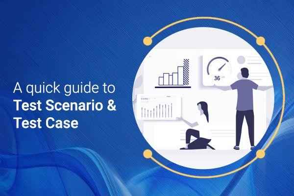 Test Scenario & Test Cases in Software Testing - A Quick Guide