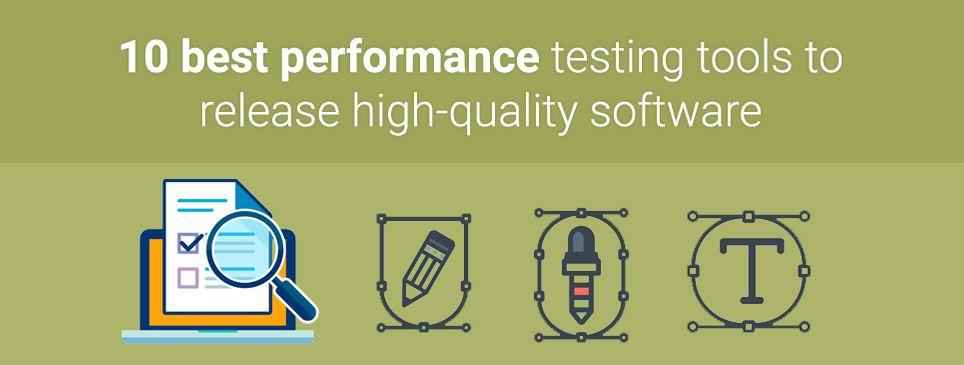 10 Best Performance Testing Tools to Release High-Quality Software